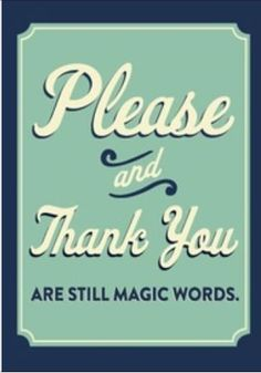 In a young world of entitlement these words are all but forgotten. However, when they're used, they ARE magical. Yes, please. Pass this on, and thank you for sharing!