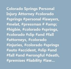 Colorado Springs Personal Injury Attorney #colorado #springs #personal #lawyers, #melat, #pressman # #amp; #higbie, #colorado #springs, #colorado #slip #and #fall #attorneys, #colorado #injuries, #colorado #springs #auto #accident, #slip #and #fall #and #wrongful #death, #premises #liability #law #firm #in #colorado #springs, #laws, #legal, #colorado #springs, #colorado #dangerous #sidewalk #and #stairway #lawsuit #and #property #owner #liability #attorney, #lawyer, #court #case, #cases…
