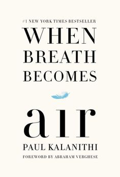 When Breath Becomes Air by Paul Kalanithi | PenguinRandomHouse.com  Amazing book I had to share from Penguin Random House