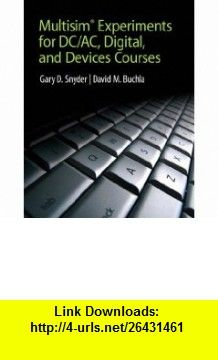 MultiSim Experiments for DC/AC Digital, and Devices Courses (9780132113885) David M. Buchla, Gary Snyder , ISBN-10: 0132113880  , ISBN-13: 978-0132113885 ,  , tutorials , pdf , ebook , torrent , downloads , rapidshare , filesonic , hotfile , megaupload , fileserve