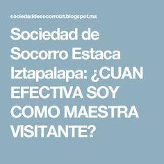 Sociedad de Socorro Estaca Iztapalapa: ¿CUAN EFECTIVA SOY COMO MAESTRA VISITANTE?