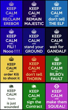 Keep calm in Middle-Earth by ~PeckishOwl on deviantART I read the last one in the Troll's voice :D