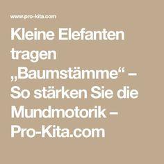 """Kleine Elefanten tragen """"Baumstämme"""" – So stärken Sie die Mundmotorik – Pro-Kita.com Kindergarten Portfolio, Health, Montessori, Logo, Motor Skills, Fine Motor Skills, Daycare Ideas, Perception, Elephants"""