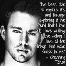 Channing Tatum Quote