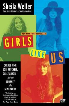 Girls Like Us: Carole King, Joni Mitchell, Carly Simon--and the Journey of a Generation