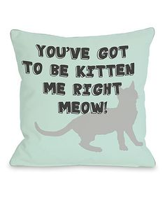 Look what I found on #zulily! Aqua 'Got To Be Kitten Me Right Meow' Throw Pillow #zulilyfinds