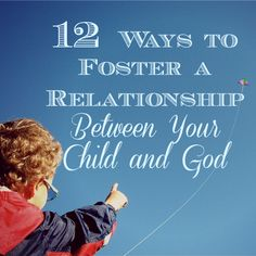 12 Ways to Foster a Relationship Between Your Child and God