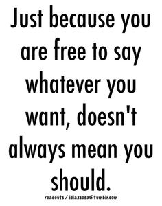 Just because you are free to say whatever you want, doesn't always mean you should. | Flickr - Photo Sharing!