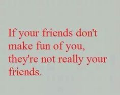Hence why I  make fun of the people I  love ;) you're welcome