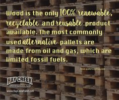 While there are reasons for why alternative type pallets are used, when it comes to friendliness to the invironment, wood pallets stack up well against the alternatives. Wood is renewable. Wood Fuel, Trash To Treasure, I Site, Oil And Gas, Wood Pallets, Reuse, Bedding, Recycling, Scrap