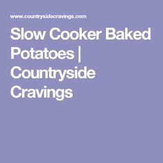 Slow Cooker Baked Potatoes | Countryside Cravings