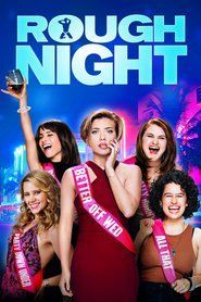 Watch Rough Night - Five best friends from college reunite 10 years later for a wild bachelorette weekend in Miami. Their hard partying takes a hilariously dark turn when they accidentally kill a male