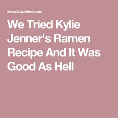 We Tried Kylie Jenner's Ramen Recipe And It Was Good As Hell