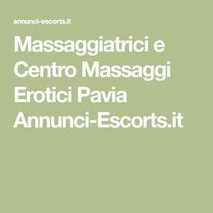 Massaggiatrici e Centro Massaggi Erotici Pavia Annunci-Escorts.it