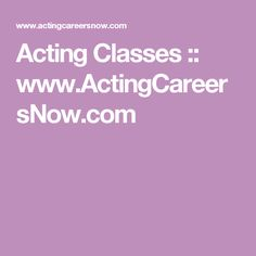 Acting Classes :: www.ActingCareersNow.com