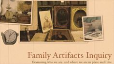 Family Artifact Project. Family Artifacts Inquiry Examining who we are, and where we are in place and time Inquiry S tage #1: Choose an Arti...