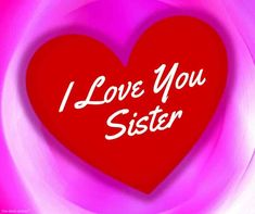 i-love-you-sister-photo Love You Sister Images, Good Morning Sister Images, I Love You Sister, Sisters Images, Prayers For Sister, Sister Poems, Wishes For Sister, Sister Quotes Funny, Sister Sister
