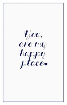 Love Quotes For Her: You are my happy place. | www.gimmesomestyl #quotes #love