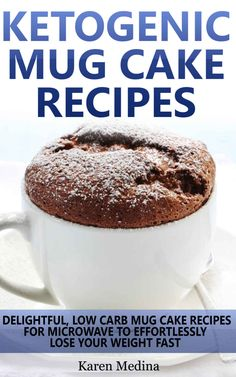 Ketogenic Diet: Ketogenic Mug Cake Recipes: Low Carb Mug Cake Recipes For Microwave To Lose Weight Fast (Low Carb Diet, Ketogenic Diet) - Kindle edition by Karen Medina. Cookbooks, Food & Wine Kindle eBooks @ Amazon.com.