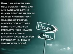 How can Heaven and Hell coexist?  I never actually thought of it in that manner before. It's true.