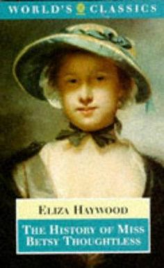 The History of Miss Betsy Thoughtless - A charming Century English novel by prolific writer Eliza Haywood English Novels, English Literature, Tom Robbins, Little Library, The Right Man, Every Day Book, First Novel