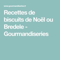 Recettes de biscuits de Noël ou Bredele - Gourmandiseries