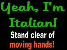 Yeah, I'm Italian! Stand clear of moving hands!