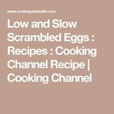 Low and Slow Scrambled Eggs : Recipes : Cooking Channel Recipe | Cooking Channel