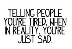 I hate that but I tend to do it when i'm sad
