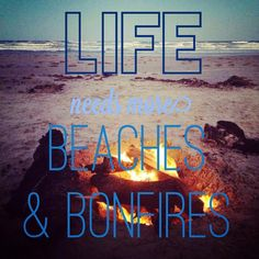 Life needs more beaches & bonfires... & beer! Lol