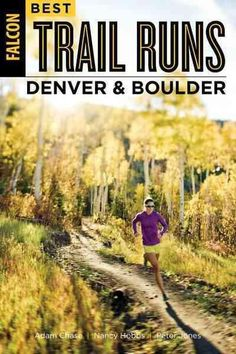 Best Trail Runs Denver and Boulder features forty of the best trail runs within an hour of both citiescomplete with color photos, maps, and detailed specs and trail descriptions, as well as GPS coordi