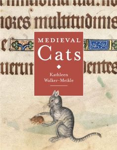 Medieval Cats by Kathleen Walker-Meikle. $10.35. Author: Kathleen Walker-Meikle. Publisher: British Library (December 15, 2011). Publication: December 15, 2011. 89 pages