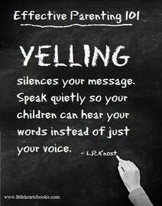 Yelling.  So true. I must remember this...