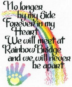 Imaginating Let's Cross the Rainbow Bridge - Cross Stitch Pattern. No longer by my side, forever in my heart. We will meet at the Rainbow Bridge and we will nev Pet Quotes Cat, Animal Quotes, Boxer Quotes, Rainbow Bridge Dog, Rainbow Bridge Quotes, Rainbow Quote, Pet Loss Grief, Dog Poems, Pet Remembrance