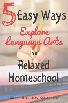 5 Easy Ways to Explore Language Arts in a Relaxed Homeschool. Don't we use language arts in our everyday life, not just as a grammar curriculum? Embrace all those ways we using and immerse ourselves in language everyday.