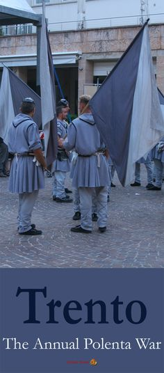 Every year the people in Trento, Northern Italy, re-enact the great Polenta War.