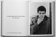 A loaded gun won't set you free. on We Heart It Reminder Quotes, Sign Quotes, Music Icon, My Music, Music Stuff, Ian Curtis, Joy Division, Set You Free, Film Music Books