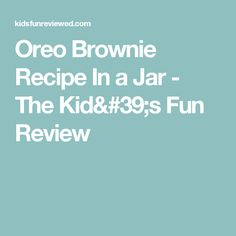 Oreo Brownie Recipe In a Jar - The Kid's Fun Review