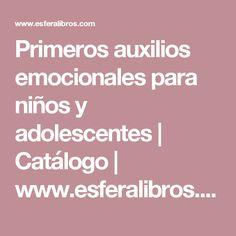 Primeros auxilios emocionales para niños y adolescentes | Catálogo | www.esferalibros.com