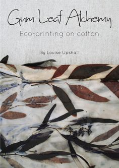 A natural dyeing ebook about how to eco-print on cotton with eucalyptus leaves. Maybe you are just getting started with eco-printing and would love a step-by-step guide. Maybe you have tried eco-pr…