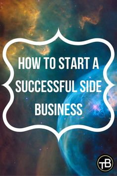 How to start a successful side business http://thebecomer.com/how-to-start-a-successful-side-business/