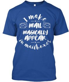 e6ea95a8a I Make Mail Magically Appear In Mailboxes Deep Royal T-Shirt Front Post  Office,