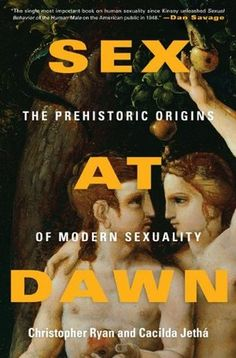 Sex at Dawn: The Prehistoric Origins of Modern Sexuality  by Christopher Ryan and Cacilda Jethá