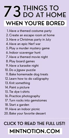 Things to do when bored at home. Check out this ultimate list of the best things to do at home for teens, with friends, kids, or when you're alone. There are lots of fun things to do at night. This list includes productive things to do when bored for girls.