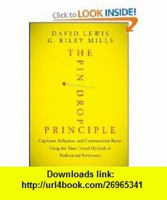 The Pin Drop Principle Captivate, Influence, and Communicate Better Using the Time-Tested Methods of Professional Performers (9781118289198) David Lewis, G. Riley Mills , ISBN-10: 1118289196  , ISBN-13: 978-1118289198 ,  , tutorials , pdf , ebook , torrent , downloads , rapidshare , filesonic , hotfile , megaupload , fileserve