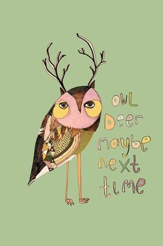 artlove:    owl deer maybe next time  By Ashley percival