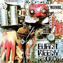 Frank Zappa:Burnt Weeny Sandwich - cover by Cal Schenkel.He is an American graphic artist renowned for his sleeve art for Frank Zappa albums and productions. His anarchic montages, compositional style and cryptic lettering was much a precursor of the punk-art look that would later emerge as 'the norm' on many album sleeves.