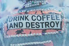Drink coffee & destroy