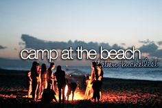 camp at the beach like they did in dance academy lol