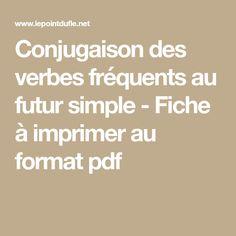 Conjugaison des verbes fréquents au futur simple - Fiche à imprimer au format pdf Futur Simple, Calendar, Math, Verb Words, Grammar, Fle, Index Cards, Mathematics, Math Resources